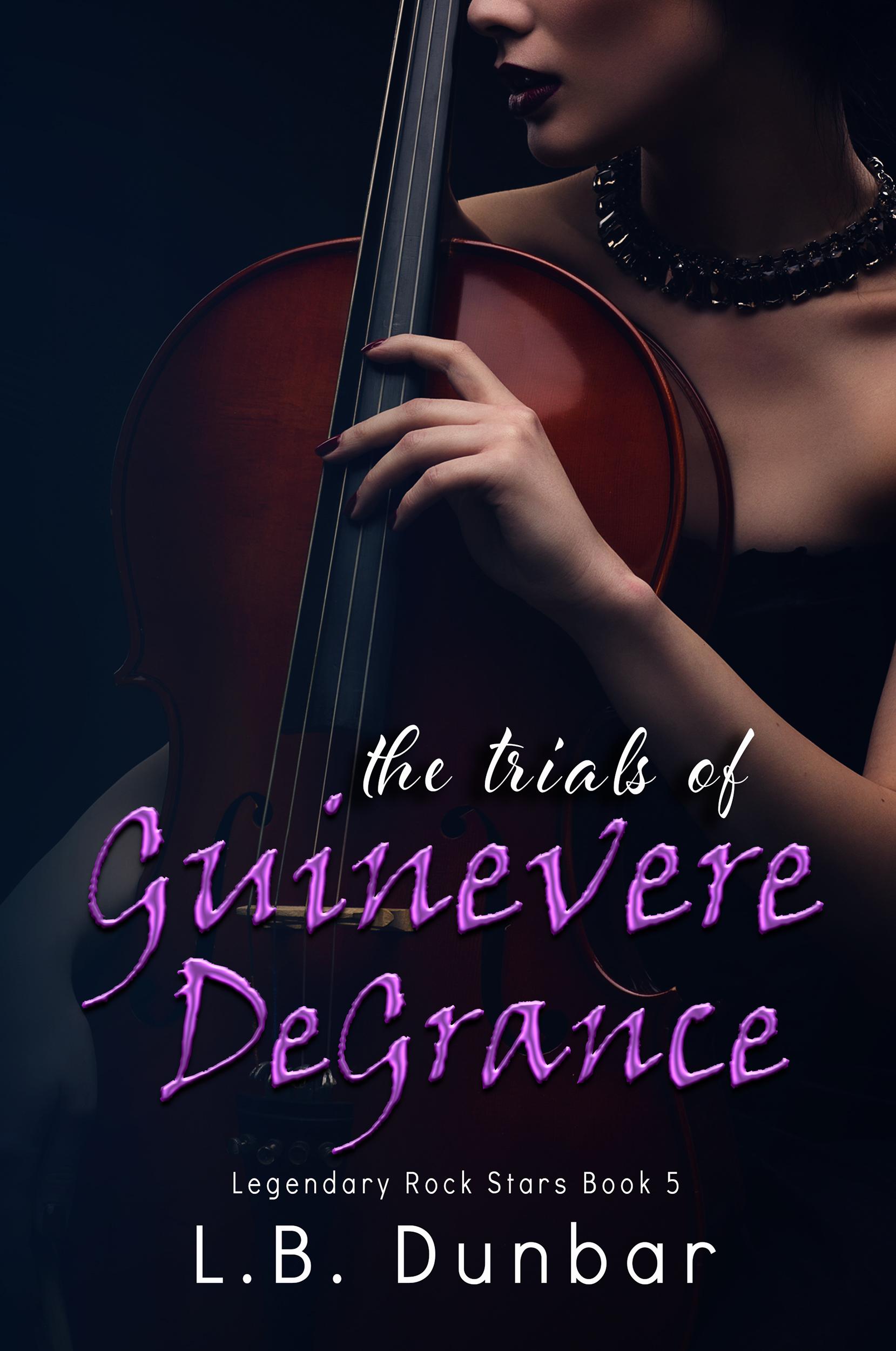 The Trials of Guinevere DeGrance (Legendary Rock Star, #5) L.B. Dunbar