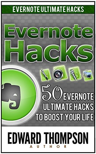 Evernote Hacks: 50 Evernote Ultimate Hacks to Boost Your Life (Evernote, Evernote Essentials, Evernote for Dummies,) Edward Thompson