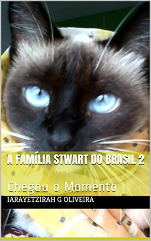 A Família Stwart do Brasil 2: Chegou o Momento iarayetzirah G Oliveira