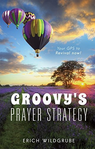 Groovys Prayer Strategy: Your GPS to Revival now!  by  Erich Wildgrube