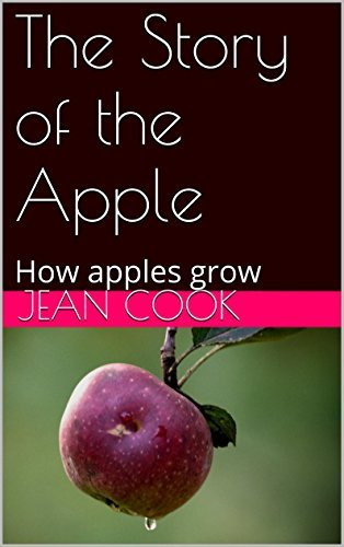 The Story of the Apple: How apples grow Jean Cook
