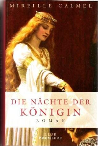 Die Nächte der Königin (Le lit dAliénor, #1) Mireille Calmel
