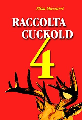 Raccolta Cuckold 4  by  Elisa Mazzarri