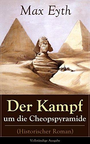 Der Kampf um die Cheopspyramide (Historischer Roman) - Vollständige Ausgabe: Eine Geschichte und Geschichten aus dem Leben eines Ingenieurs  by  Max Eyth
