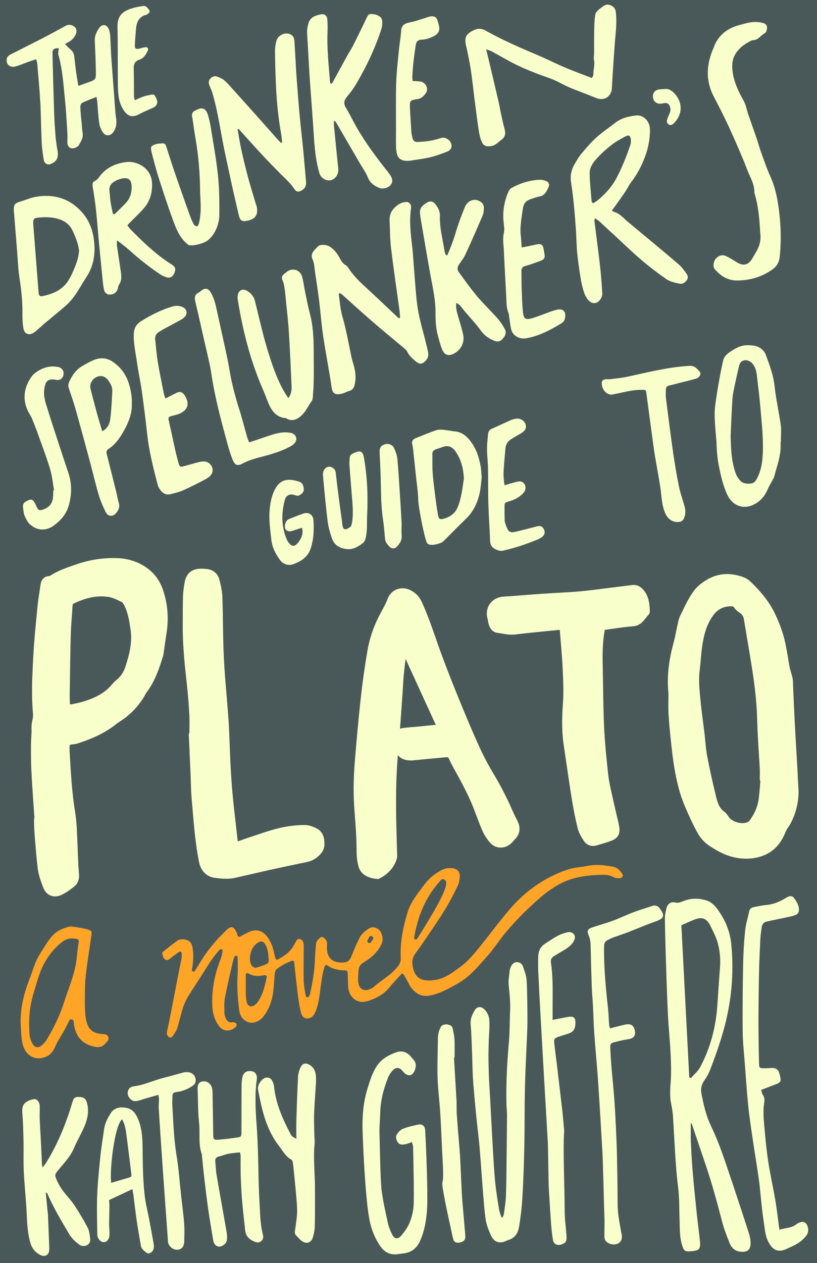 The Drunken Spelunkers Guide to Plato  by  Kathy Giuffre