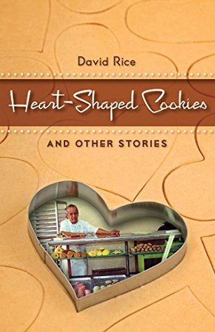 Heart-Shaped Cookies and Other Stories: Stories David Rice