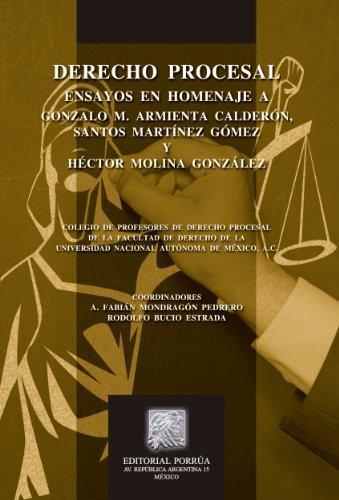 Derecho procesal: Ensayos en homenaje a Gonzalo M. Armienta Calderón, Santos Martínez Gómez y Héctor Molina González  by  Fabián Mondragón Pedrero (Coordinador)