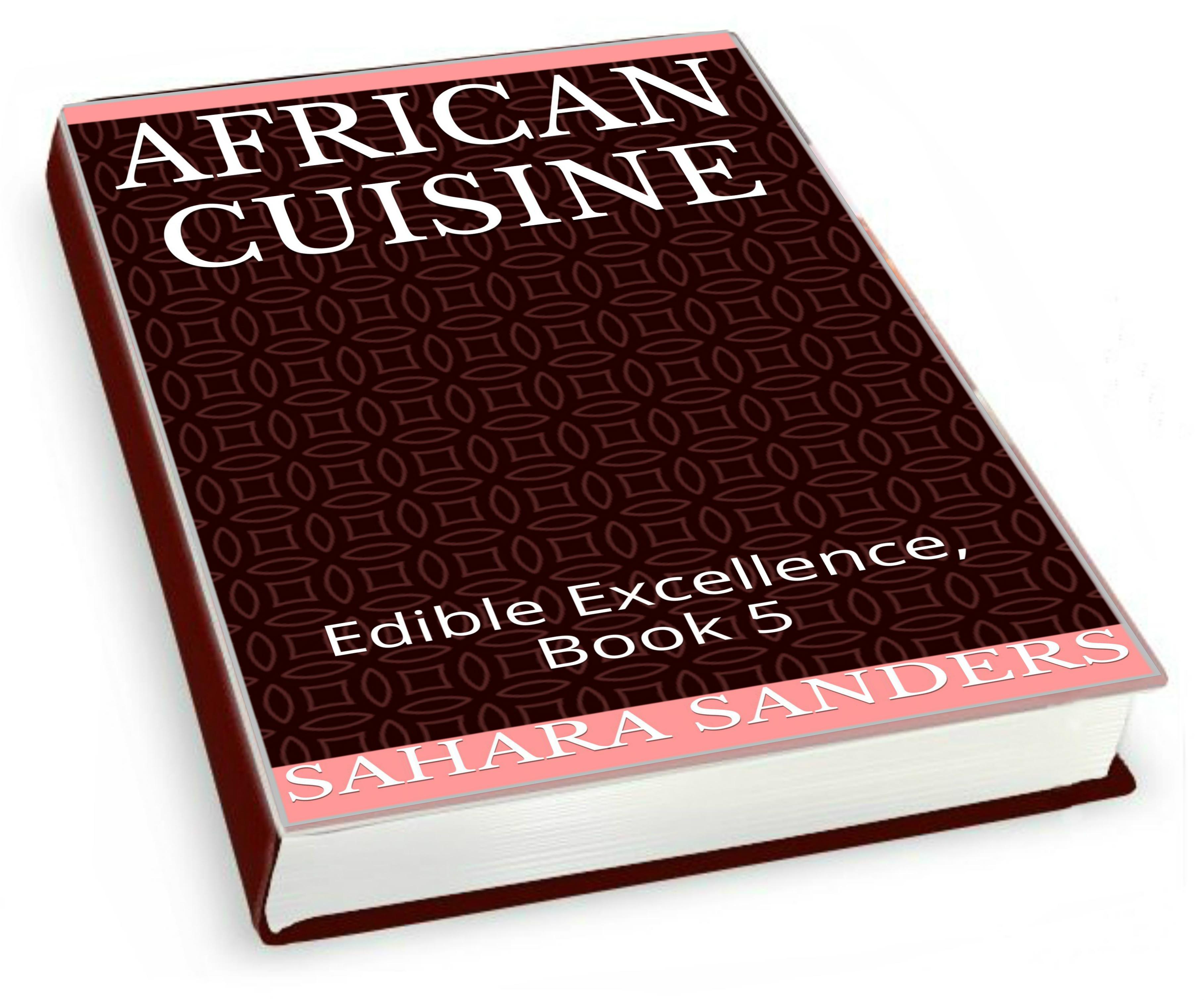 AFRICAN CUISINE  (Edible Excellence #5)  by  Sahara Sanders
