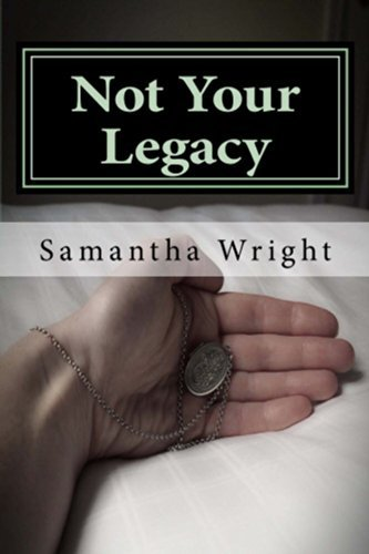Not Your Legacy  by  Samantha J Wright