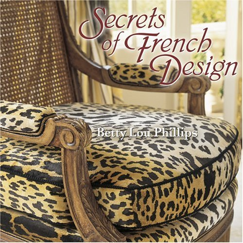 Secrets of French Design  by  Betty Lou Phillips