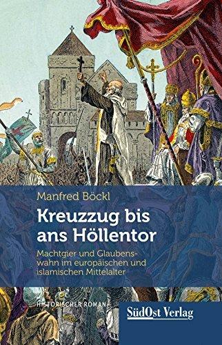 Kreuzzug bis ans Höllentor: Machtgier und Glaubenswahn im europäischen und islamischen Mittelalter  by  Manfred Böckl
