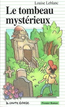 Le Tombeau Mysterieux (Premier Roman, 38) (French Edition)  by  Louise Leblanc