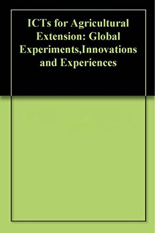ICTs for Agricultural Extension: Global Experiments,Innovations and Experiences  by  R. Saravanan
