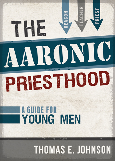 The Aaronic Priesthood: A Guide for Young Men  by  Thomas Johnson