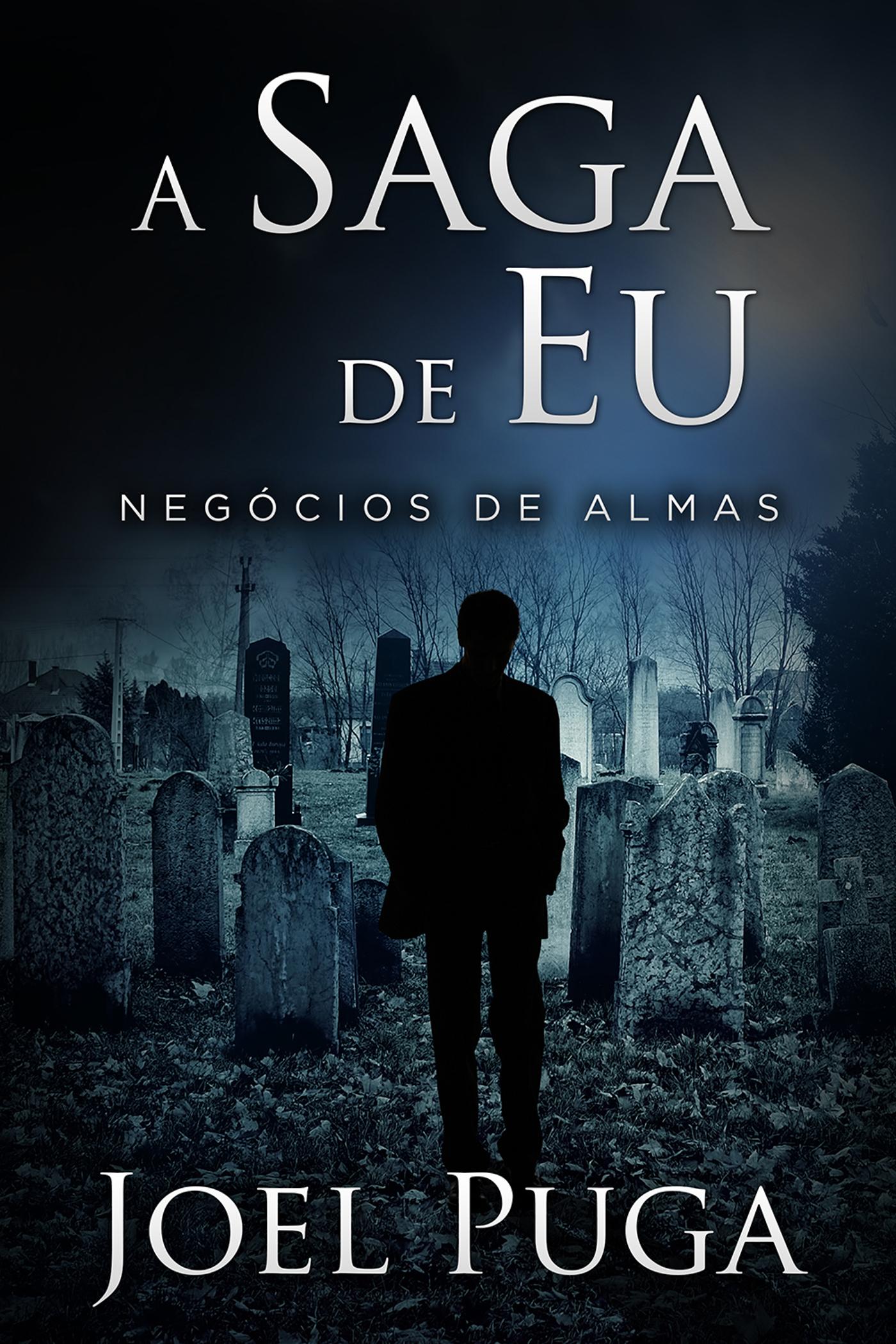 A Saga de Eu: Negócios de Almas  by  Joel Puga