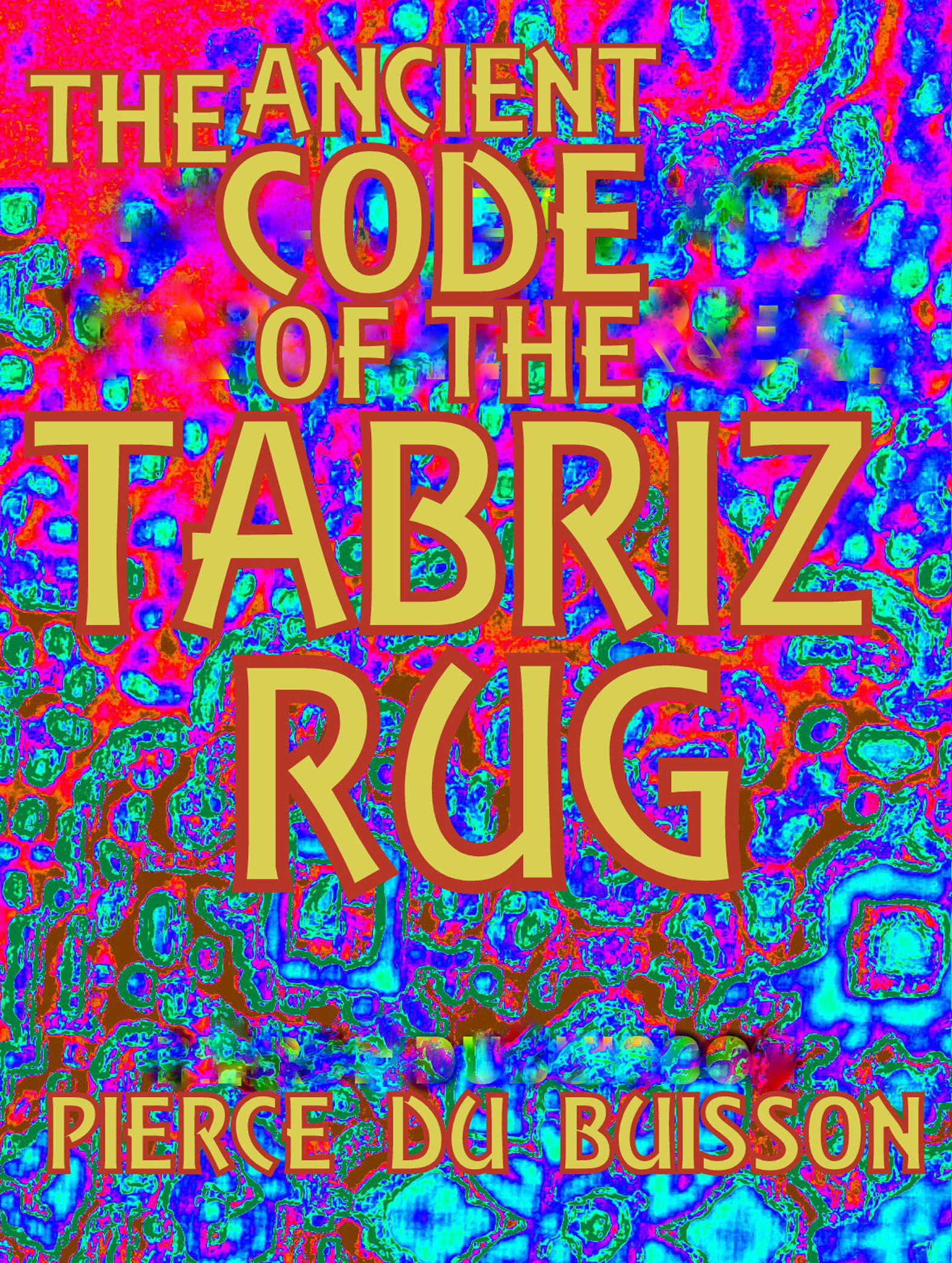 The Ancient Code of the Tabriz Rug Pierce du Buisson