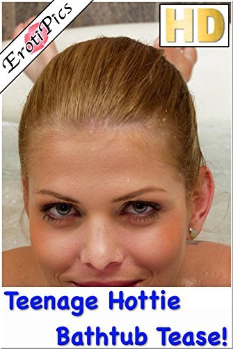 Teenage Hottie Bathtub Tease! (XXX High Definition Picture Book) ErotiPics HD