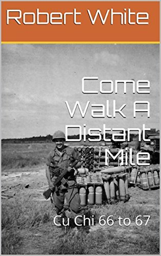 Come Walk A Distant Mile: Cu Chi 66 to 67  by  Robert White