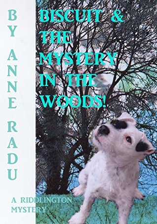 Biscuit & The Mystery In The Woods (The Riddlington Mysteries Book 2) Anne Radu