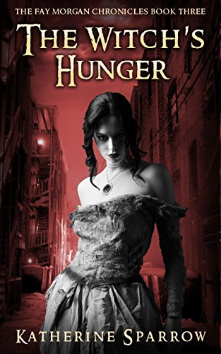 The Witchs Hunger (The Fay Morgan Chronicles Book 3)  by  Katherine Sparrow