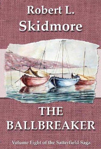The Ballbreaker (The Satterfield Saga Book 8) Robert L Skidmore