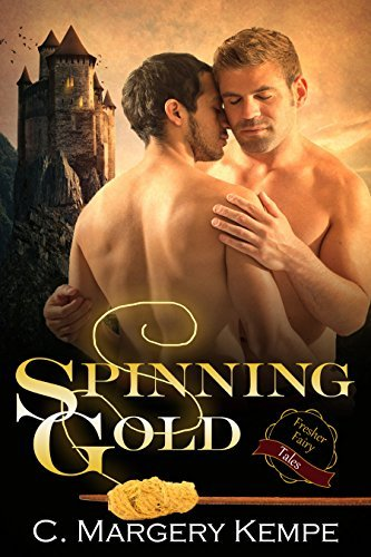 Spinning Gold (Fresher Fairy Tales Book 2) C. Margery Kempe