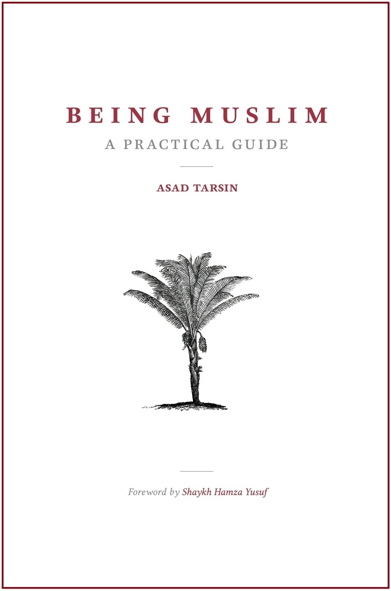 Being Muslim: A Practical Guide  by  Asad Tarsin