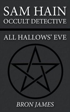 Sam Hain - Occult Detective: #1 All Hallows Eve Bron James