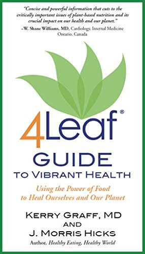 4Leaf Guide to Vibrant Health: Using the Power of Food to Heal Ourselves and Our Planet  by  J. Hicks