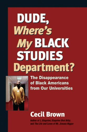 Dude, Wheres My Black Studies Department?: The Disappearance of Black Americans from Our Universities (Terra Nova) Cecil Brown
