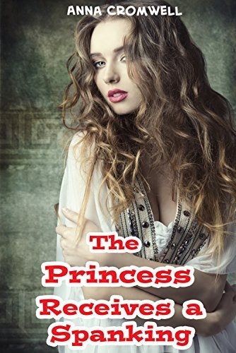 The Princess Receives a Spanking (Kinky Kings, #2)  by  Anna Cromwell