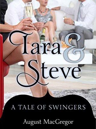 Tara & Steve: A Tale of Swingers  by  August MacGregor