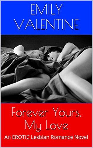 Forever Yours, My Love: An EROTIC Lesbian Romance Novel Emily Valentine