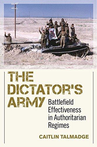 The Dictators Army: Battlefield Effectiveness in Authoritarian Regimes Caitlin Talmadge