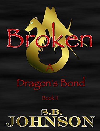 Broken (A Dragons Bond Book 2) S.B. Johnson