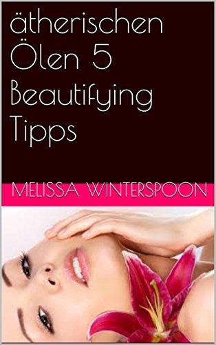 ätherischen Ölen 5 Beautifying Tipps  by  Melissa Winterspoon