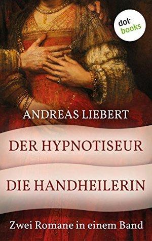 Der Hypnotiseur & Die Handheilerin: Zwei Romane in einem Band  by  Andreas Liebert