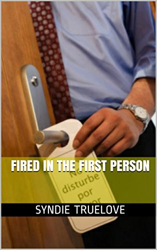 Fired in the First Person (Syndies First Person Series) Syndie Truelove