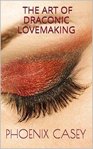 The Art of Draconic Lovemaking Phoenix Casey