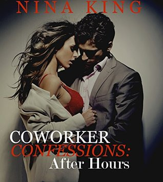 Coworker Confessions: After Hours (Coworker Confessions Series) Nina King