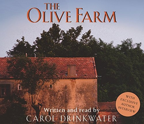 The Olive Farm: A Memoir of Life, Love and Olive Oil in the South of France Carol Drinkwater