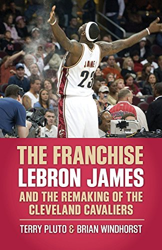The Franchise: LeBron James and the Remaking of the Cleveland Cavaliers  by  Terry Pluto