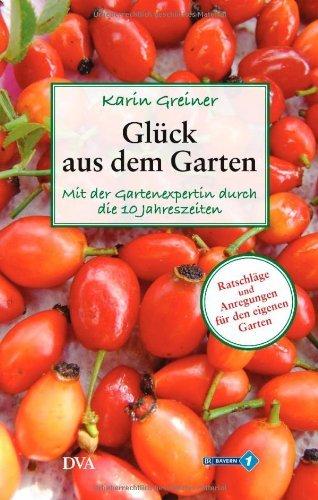 Glück aus dem Garten Karin Greiner