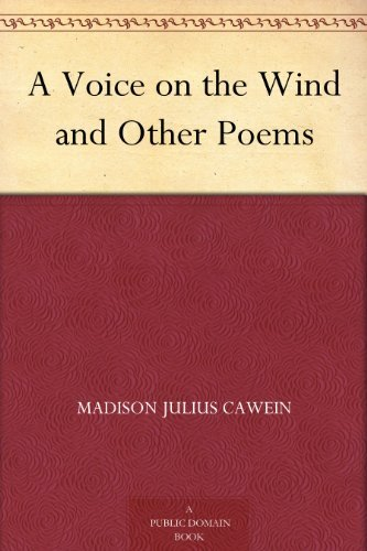 A Voice on the Wind and Other Poems Madison Julius Cawein