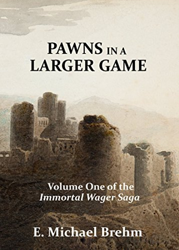 Pawns in a Larger Game (The Immortal Wager Saga Book 1)  by  E. Michael Brehm