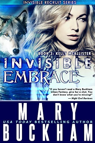 INVISIBLE EMBRACE BOOK 3: KELLY McALLISTER (The Kelly McAllister Novels)  by  Mary Buckham