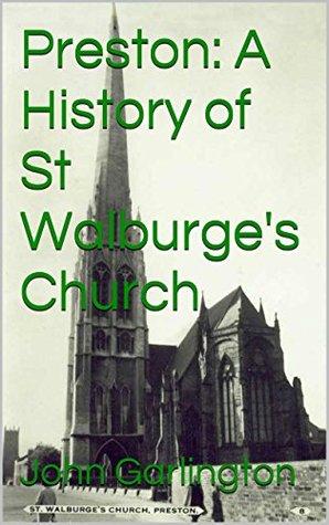 Preston: A History of St Walburges Church  by  John Garlington