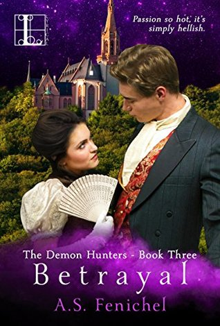 Betrayal (The Demon Hunters Book 3) A.S. Fenichel