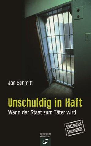Unschuldig in Haft: Wenn der Staat zum Täter wird Jan Schmitt