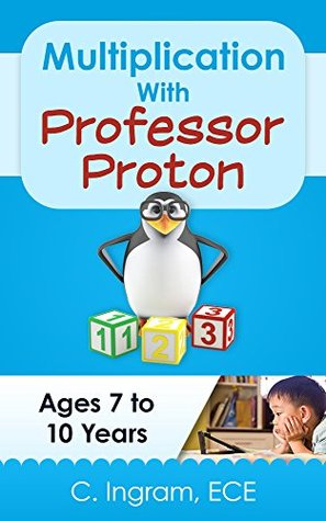 Multiplication With Professor Proton: Basic Multiplicatiion, Ages 7 to 10 Years  by  C.   Ingram